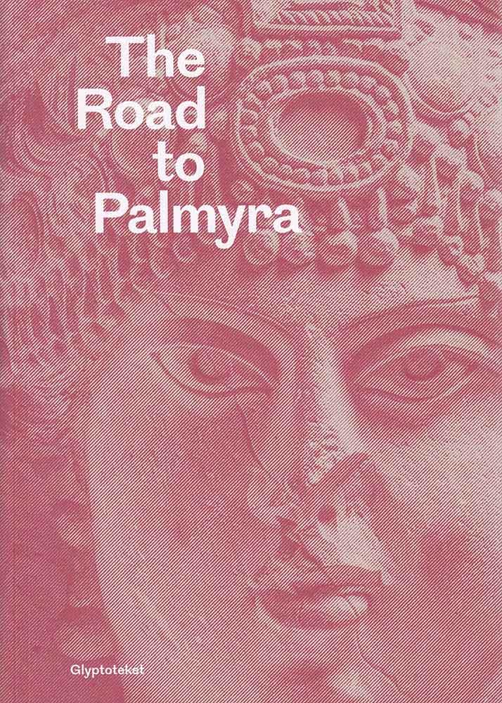 The Road to Palmyra catalogue
